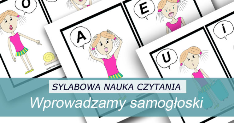 Wprowadzamy samogłoski czyli pierwszy etap sylabowej nauki czytania